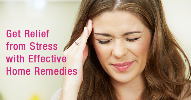 Get Relief from Stress Home Remedies