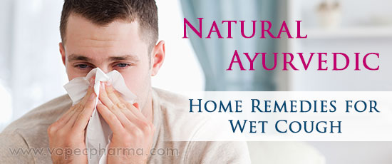 Ayurvedic Home Remedies for Wet Cough